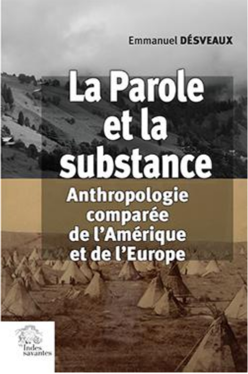La Parole et la substance. Anthropologie comparée de l'Amérique et de l'Europe